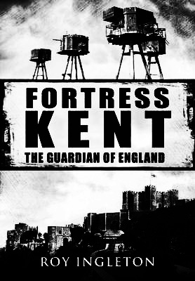 Fortress Kent-The Guardian Of England-A Year In The Country