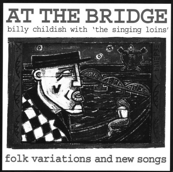 Billy Childish With The Singing Loins-At The Bridge-folk variations and new songs-A Year In The Country