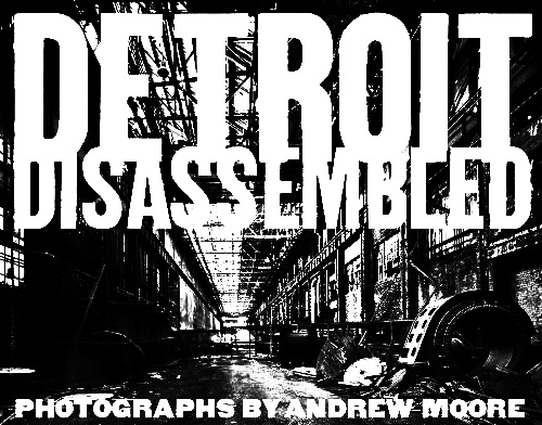 Detroit Disassembled-Andrew Moore-A Year In The Country