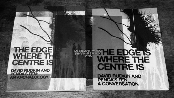 The Edge Is Where The Centre Is-books-Texte und tone-Pendas Fen-David Rudkin-Mordant Music