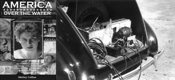 Shirley Colins-America Over The Water-Alan Lomax-recording equipment in the boot of his car