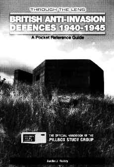 British Anti-Invasion Defences-A Pocket Reference Guide-Pillbox Study Group-A Year In The Country