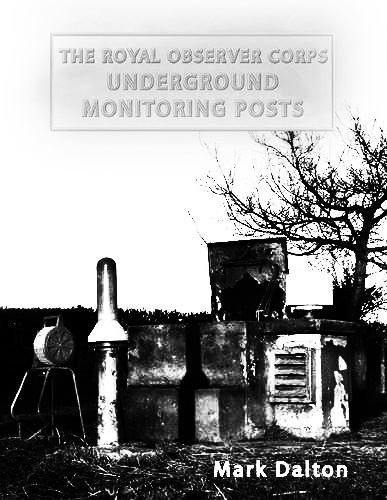 The Royal Observer Corps-Underground Monitoring Posts-Subterrania Britannica-A Year In The Country