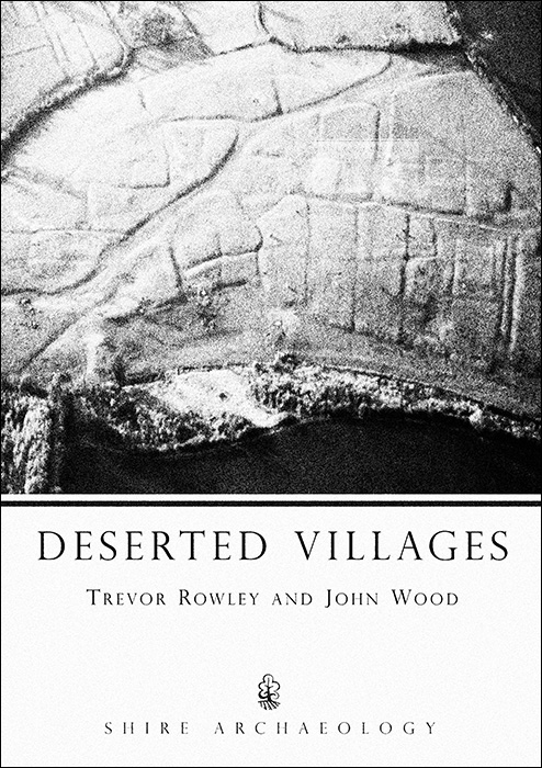 Deserted Villages-Trevor Rowley-John Wood-Shire Archaeology-The Quietened Village-A Year In The Country-v2b