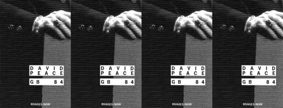 David Peace-GB84-Rivages Noir-French edition