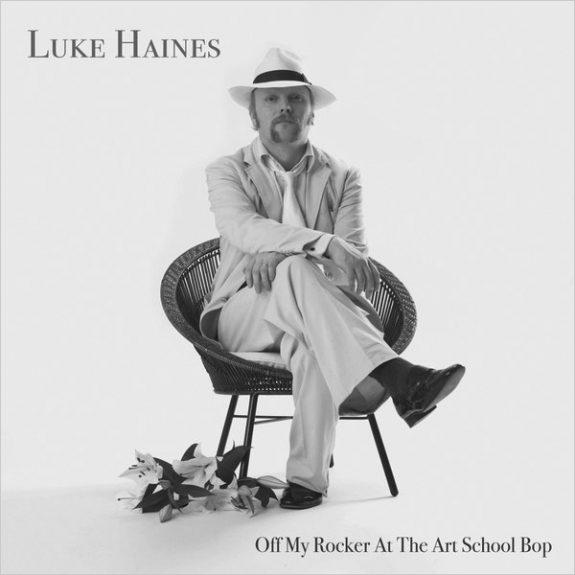 Luke Haines-Off My Rocker At The Art School Bop